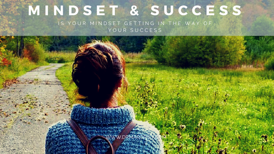 IS YOUR MINDSET GETTING IN THE WAY OF YOUR SUCCESS?
